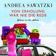 Andrea Sawatzki, Von Erholung war nie die Rede, 09783869522258