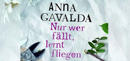 Anna Gavalda, Nur wer fällt, lernt fliegen – Anna Gavalda ist zurück und bezaubert mit einer Liebesgeschichte der besonderen Art