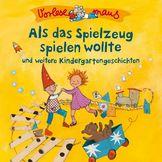 Vorlesemaus, Als das Spielzeug spielen wollte (Kindergartengeschichten), 00602537956876