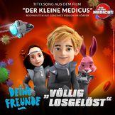 Deine Freunde, Völlig losgelöst (Der kleine Medicus OST), 00602547098085