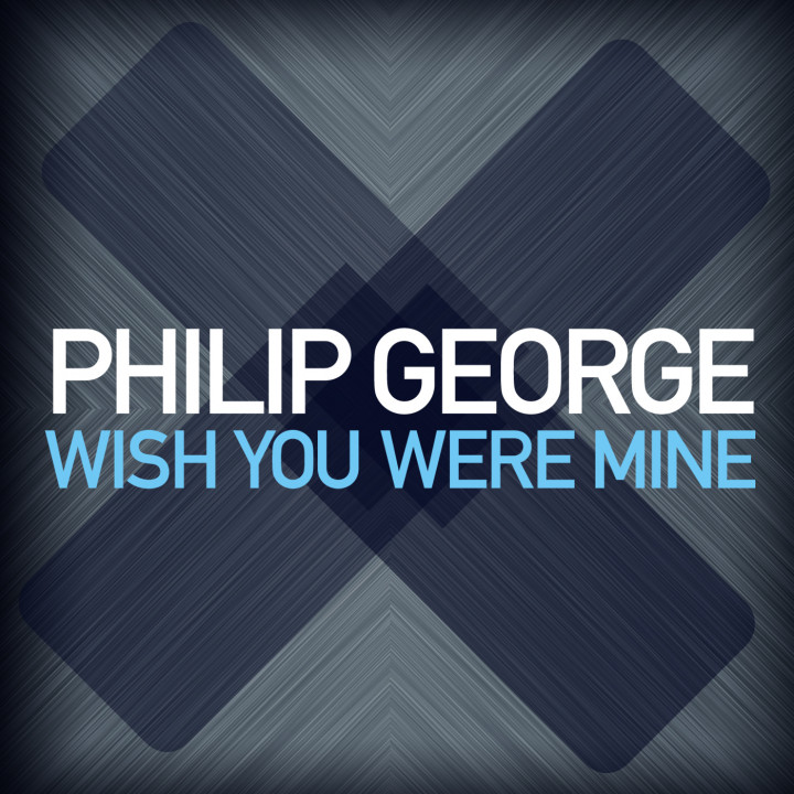 Philip George - Wish You Were Mine