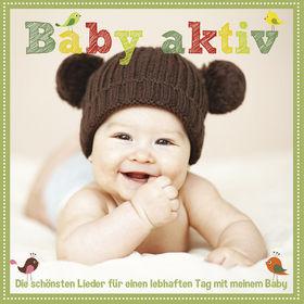 Kinderlieder, Baby aktiv - Die schönsten Lieder für einen lebhaften Tag mit meinem Baby, 00602537835133