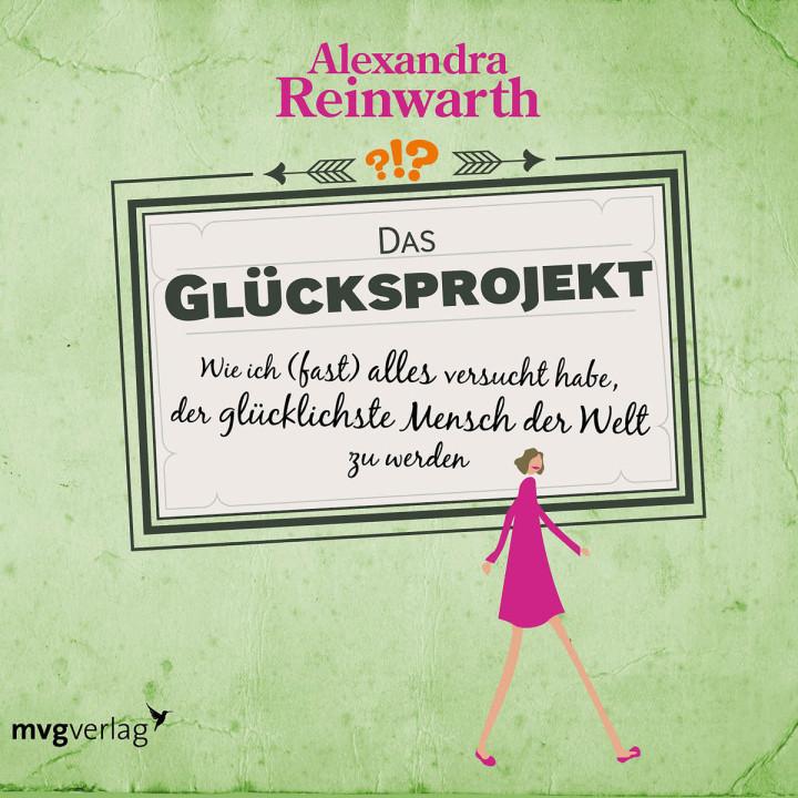 Alexandra Reinwarth: Das Glücksprojekt