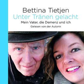 Bettina Tietjen, Unter Tränen gelacht - Mein Vater,die Demenz & ich, 09783869522579