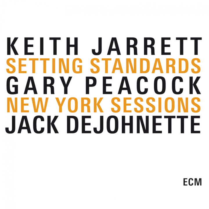Setting Standards – Standards, Vol. 1 / Standards, Vol. 2 / Changes – Keith Jarrett: Piano, Gary Peacock: Double Bass, Jack DeJohnette: Drums – Recorded January 1983
