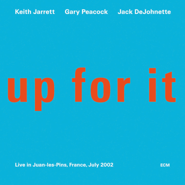 Up For It – Keith Jarrett: Piano, Gary Peacock: Double Bass, Jack DeJohnette: Drums – Recorded July 2002
