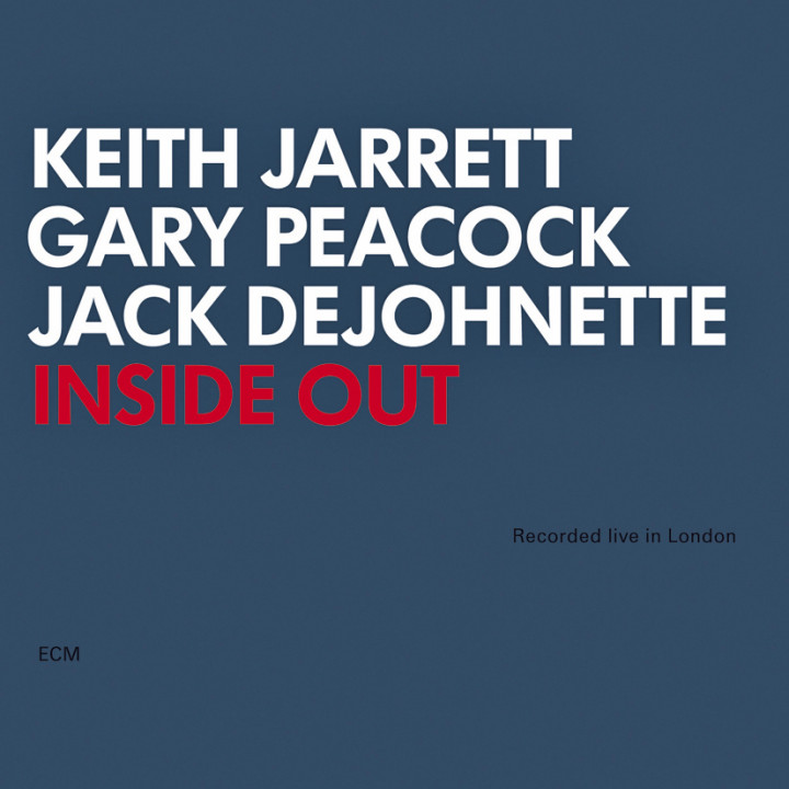 Inside Out – Keith Jarrett: Piano, Gary Peacock: Double Bass, Jack DeJohnette: Drums – Recorded July 2000