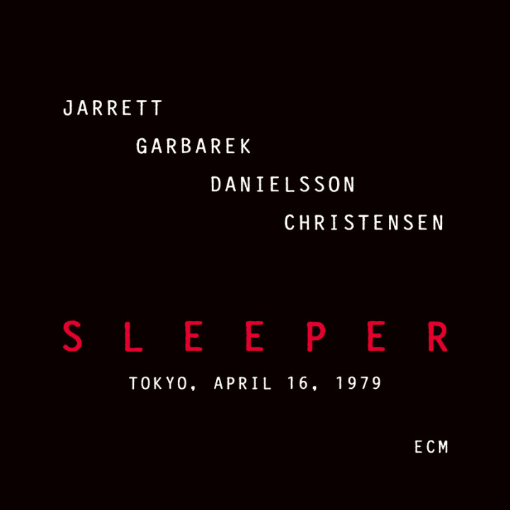 Sleeper Tokyo, April 16, 1979 – Keith Jarrett: Piano / Percussion, Jan Garbarek: Tenor und Sopransaxophon / Flute / Percussion, Palle Danielsson: Double Bass, Jon Christensen: Drums / Percussion – Recorded April 1979