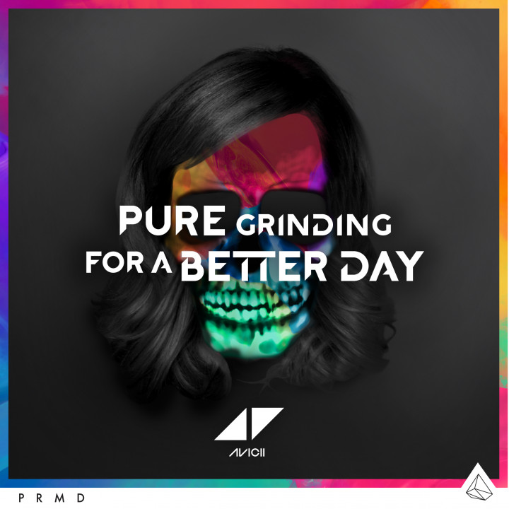 "Avicii Single Cover ""Pure Grinding For A Better Day"""