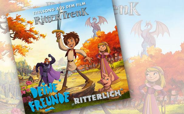 Deine Freunde, DEINE FREUNDE steuern den Titelsong zum Kinofilm Ritter Trenk bei