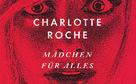 Charlotte Roche, Charlotte Roches neuer Roman Mädchen für alles - provokant, witzig, böse