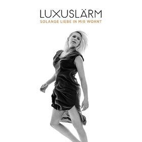 Luxuslärm, Solange Liebe in mir wohnt, 00602547796776