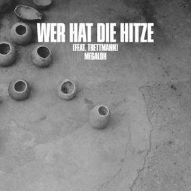 Megaloh, Wer hat die Hitze feat. Trettmann, 00602547761347