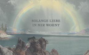 Luxuslärm, Solange Liebe in mir wohnt: Luxuslärm zeigen Lyric-Video zur ersten Single aus neuem Album Fallen und Fliegen