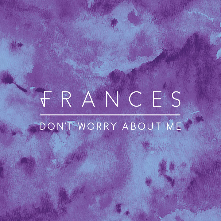 Frances Don't Worry About Me Singlecover