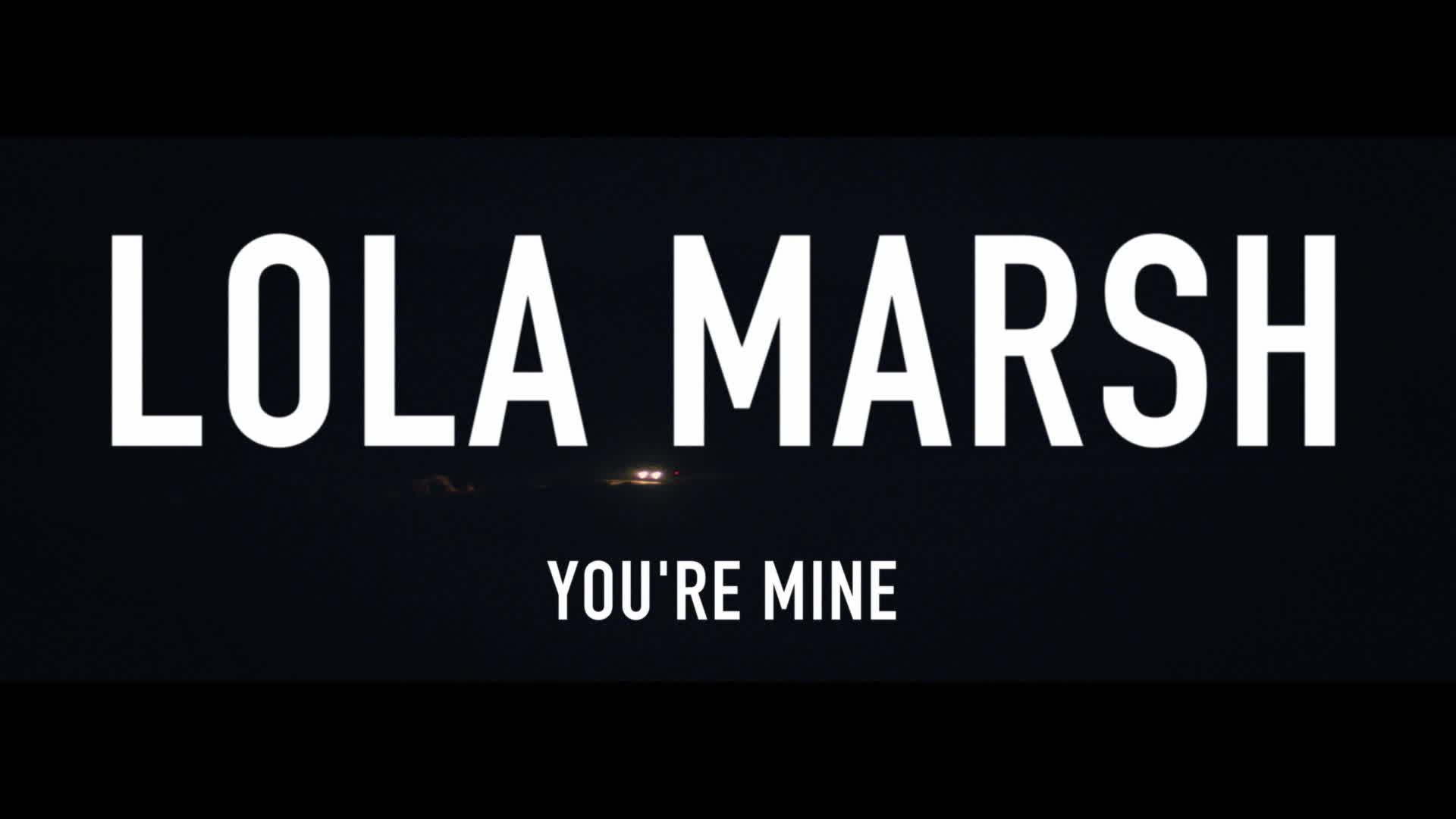 Lola Marsh, You're Mine
