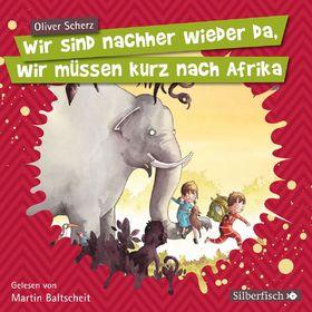 Various Artists, Martin Baltscheit: Oliver Scherz - Wir sind nachher wieder da, wir müssen kurz nach Afrika, 09783867428866