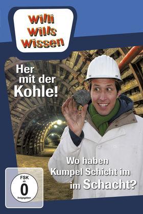 Willi wills wissen, Her mit der Kohle! / Wo haben Kumpel Schicht im Schacht?, 00602547874467