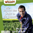 Willi wills wissen, Wie kommt das Salz in die Suppe? / Wie kommt der Zucker aus der Rübe?, 00602547874474