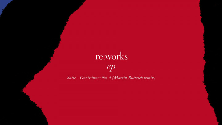 re:works - Erik Satie: Gnossienne No. 4 (Martin Buttrich Remix)