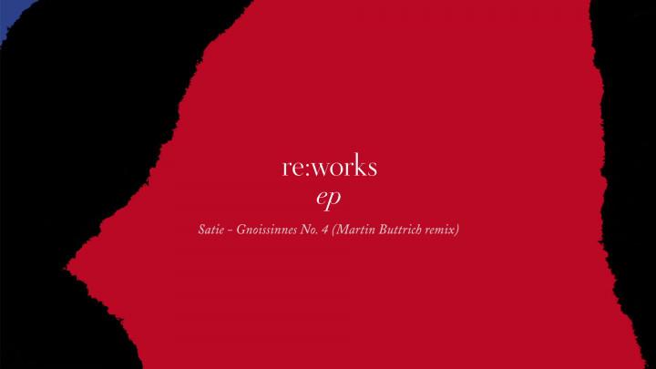 re:works - Erik Satie: Gnossienne No. 4 (Martin Buttrich Remix)