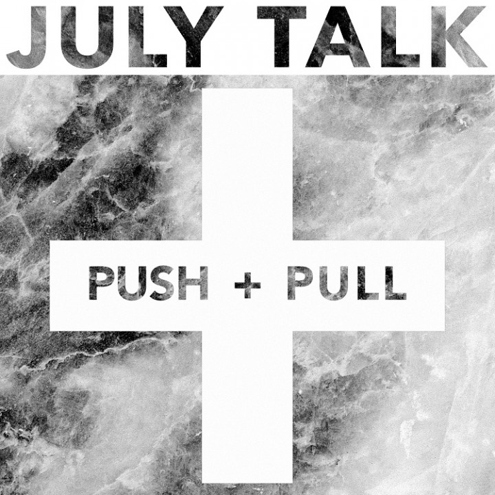 July Talk Push + Pull