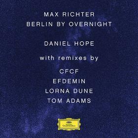 Daniel Hope, Max Richter: Berlin By Overnight, 00028947939894