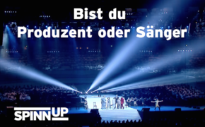 Spinnup, Du bist Produzent oder Sänger?
