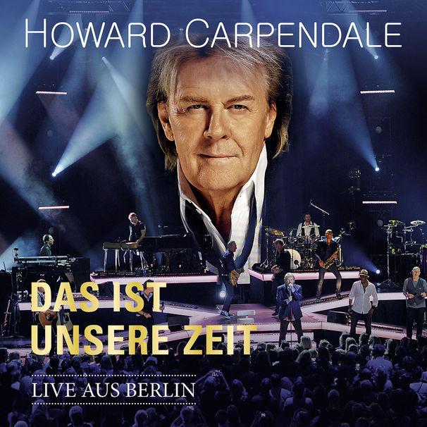 Howard Carpendale, Howard Carpendale Das ist unsere Zeit – Live aus Berlin