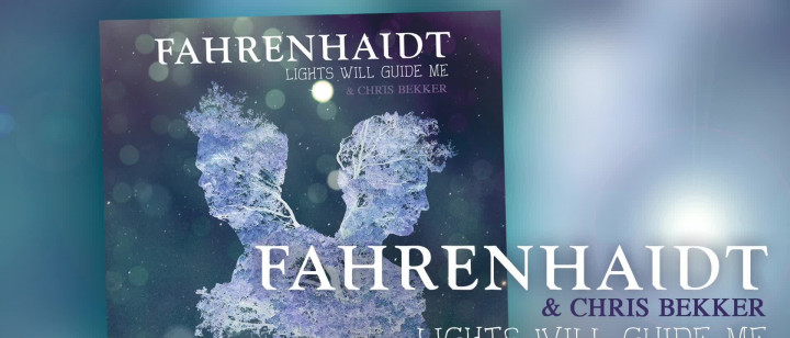 Fahrenhaidt & Chris Bekker - Lights Will Guide Me [Festival Of Lights Remix]