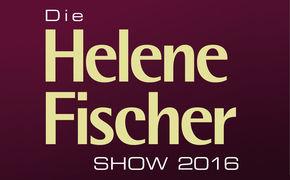 Helene Fischer, Die große Helene Fischer Show 2016: Sichert euch jetzt eure Tickets