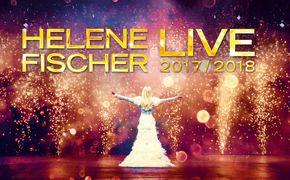 Helene Fischer, Erlebt Helene Fischer auf ihrer Live-Tour im Herbst 2017/Frühjahr 2018