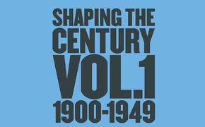 Diverse Künstler, Spiegel der Zeit: Die Box Shaping the Century beleuchtet musikalisch die fünf Jahrzehnte zwischen 1900 und 1949