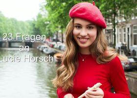 Lucie Horsch, 23 Fragen an Lucie Horsch