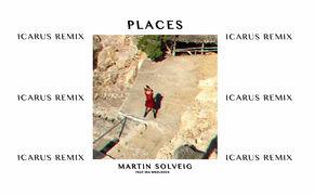 Martin Solveig, Der Icarus Remix von Places ist da: Seht euch jetzt hier das Lyric Video an