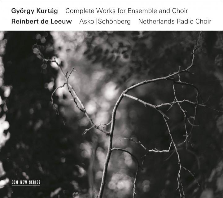 Kurtág, de Leeuw - Complete Works for Ensemble and Choir