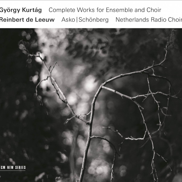 Kurtág, de Leeuw - Complete Works for Ensemble and Choir