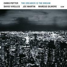 Chris Potter, The Dreamer Is The Dream, 00602557406610