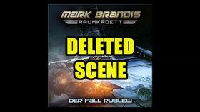 Folgenreich, Mark Brandis Raumkadett – 12: Der Fall Rublew (Deleted Scene)