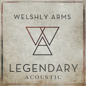 Welshly Arms, Legendary (Acoustic), 00602557839678