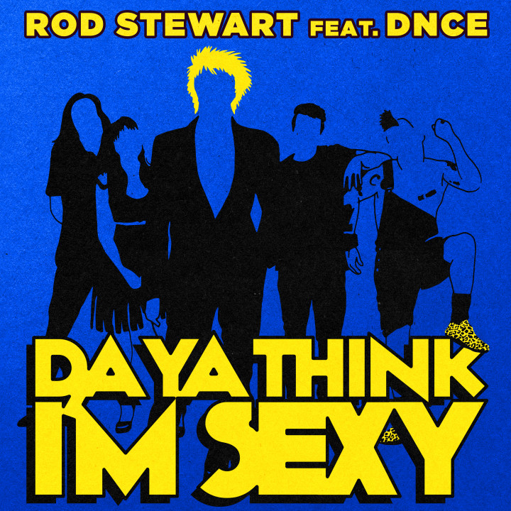 Rod Stewart ft. DNCE - Da Ya Think I'm Sexy