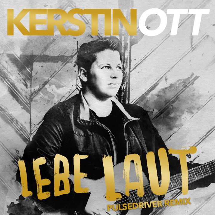 Kerstin Ott - Lebe Laut - Pulsedriver Remix