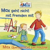 Max, 02: Max geht nicht mit Fremden mit / Max übernachtet bei Pauline, 00602557959444