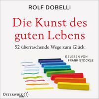 Frank Stöckle, Rolf Dobelli: Die Kunst des guten Lebens, 09783869523743