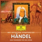 Wir entdecken Komponisten, Georg Friedrich Händel - Kein Feuerwerk für den König, 00028947983736