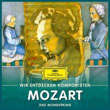Wir entdecken Komponisten, Wolfgang Amadeus Mozart - Das Wunderkind, 00028947983743