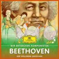 Wir entdecken Komponisten, Ludwig van Beethoven - Der verlorene Groschen, 00028947983712