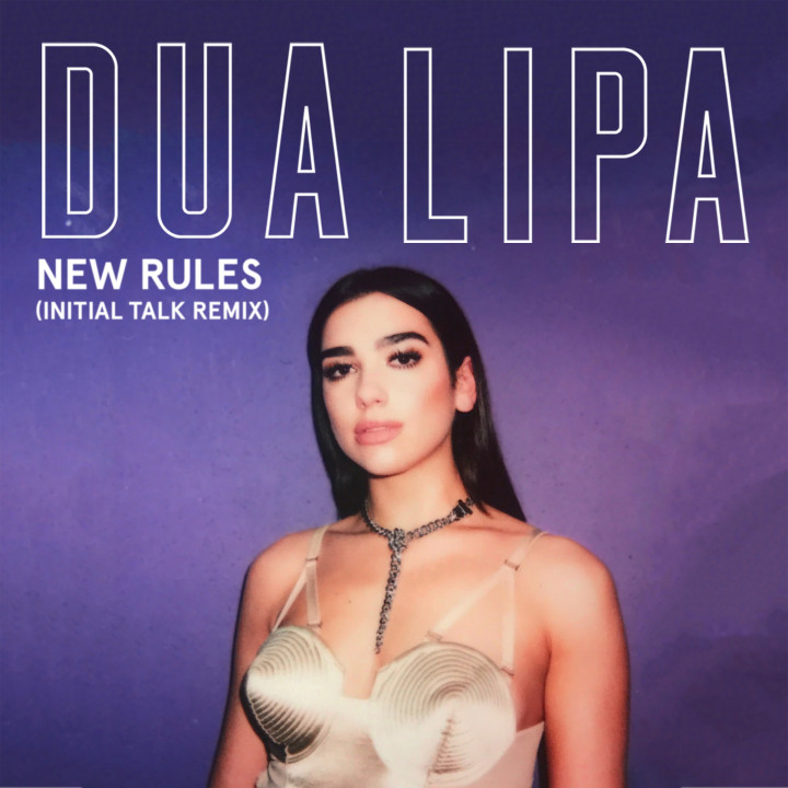 Dua Lipa - New Rules (Initial Talk Remix)