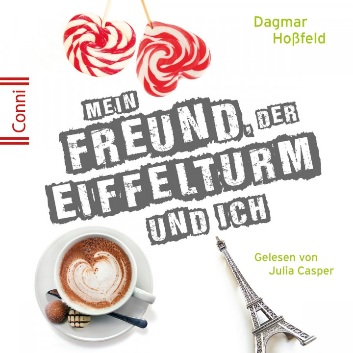 Dagmar Hoßfeld: Mein Freund, der Eiffelturm u. ich