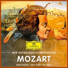 Wir entdecken Komponisten, Wolfgang Amadeus Mozart - Wolfgang, von Gott geliebt?, 00028947999393